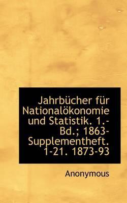 Jahrb Cher F R National Konomie Und Statistik. 1.- Bd; 1863- Supplementheft. 1-21. 1873-93