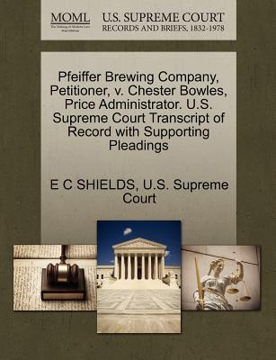 Pfeiffer Brewing Company, Petitioner, V. Chester Bowles, Price Administrator. U.S. Supreme Court Transcript of Record with Supporting Pleadings