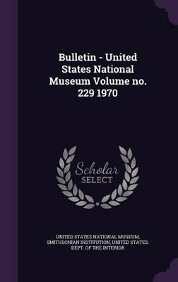 Bulletin - United States National Museum Volume No. 229 1970