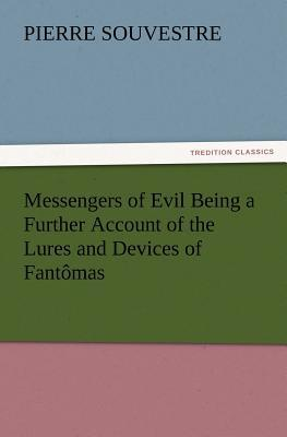 Messengers of Evil Being a Further Account of the Lures and Devices of Fantômas