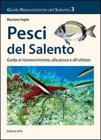 Pesci del Salento. Guida al riconoscimento, alla pesca e all'utilizzo