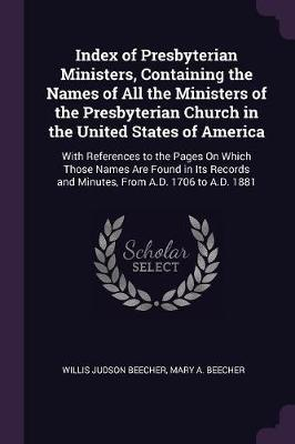 Index of Presbyterian Ministers, Containing the Names of All the Ministers of the Presbyterian Church in the United States of America