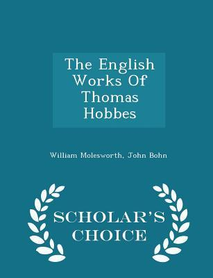 The English Works of Thomas Hobbes - Scholar's Choice Edition