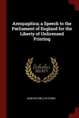 Areopagitica; A Speech to the Parliament of England for the Liberty of Unlicensed Printing