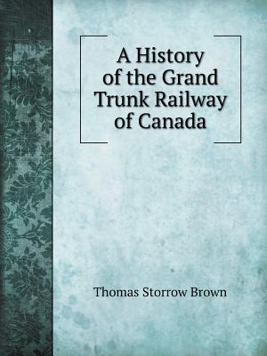 A History of the Grand Trunk Railway of Canada