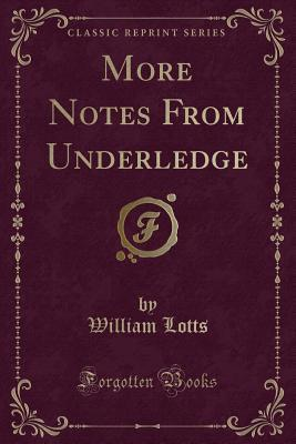 More Notes From Underledge (Classic Reprint)