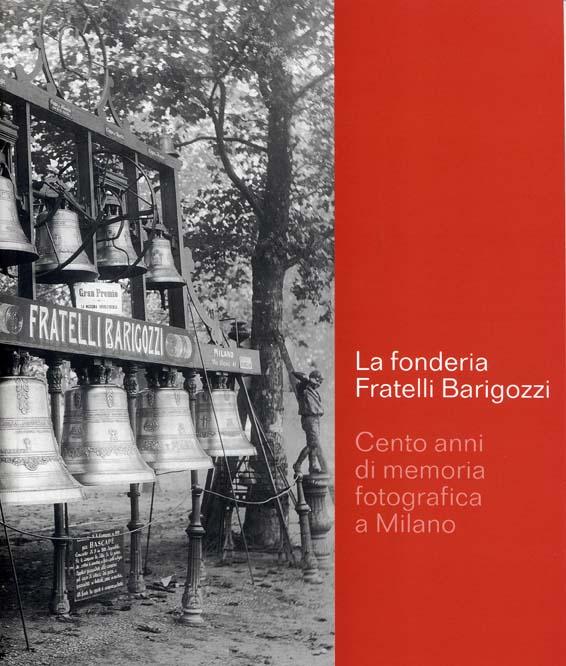 La Fonderia Fratelli Barigozzi. Cento anni di memoria fotografica a Milano