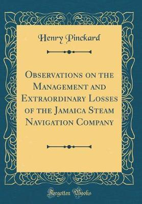 Observations on the Management and Extraordinary Losses of the Jamaica Steam Navigation Company (Classic Reprint)