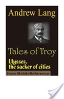 Tales of Troy: Ulysses The Sacker of Cities (Mobi Classics)