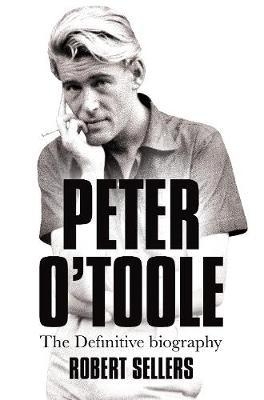 Peter O'Toole. The definitive biography