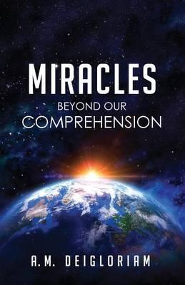 Miracles Beyond Our Comprehension