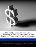 A Historic Look at the Great Depression Including Its Causes, Effects, Turning Point, and More