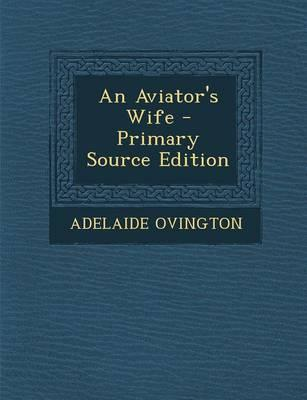 An Aviator's Wife - Primary Source Edition