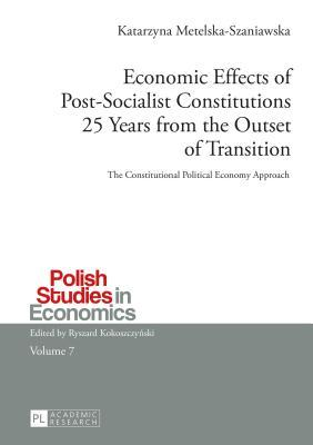 Economic Effects of Post-Socialist Constitutions 25 Years from the Outset of Transition