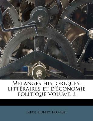 Melanges Historiques, Litteraires Et D'Economie Politique Volume 2