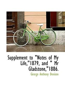 Supplement to Notes of My Life,1879, and MR Gladstone,1886