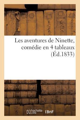 Les Aventures de Ninette, Comedie en 4 Tableaux (ed.1833)