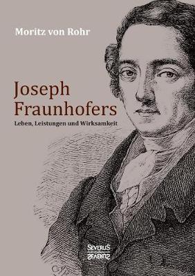 Joseph Fraunhofers Leben, Leistungen und Wirksamkeit