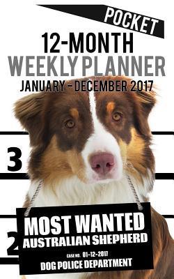 Most Wanted Australian Shepherd 2017 Pocket Weekly Planner