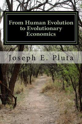 From Human Evolution to Evolutionary Economics