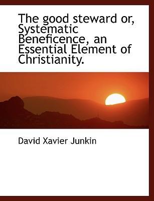 Good Steward Or, Systematic Beneficence, an Essential Elemen