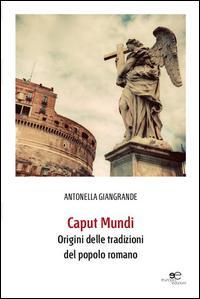Caput mundi. Origini delle tradizioni del popolo romano. Con CD-ROM
