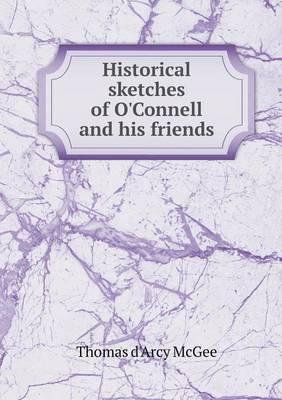 Historical Sketches of O'Connell and His Friends