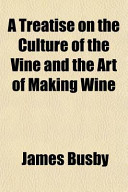 A Treatise on the Culture of the Vine and the Art of Making Wine