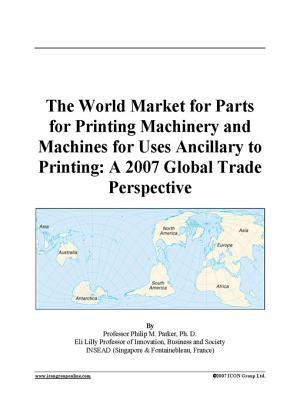 The World Market for Parts for Printing Machinery and Machines for Uses Ancillary to Printing