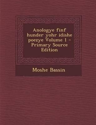 Anologye Finf Hunder Yohr Idishe Poezye Volume 1