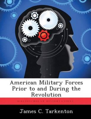 American Military Forces Prior to and During the Revolution