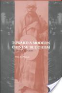 Toward a Modern Chinese Buddhism