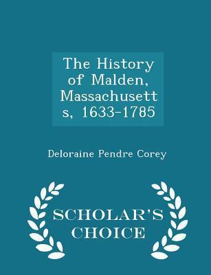 The History of Malden, Massachusetts, 1633-1785 - Scholar's Choice Edition
