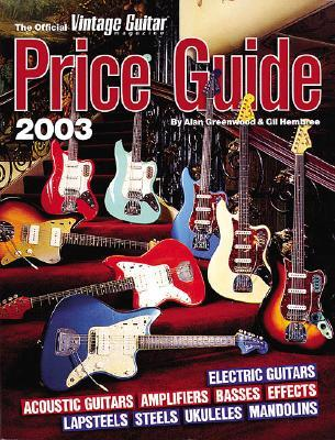 The Official Vintage Guitar Magazine Price Guide 2003 Edition