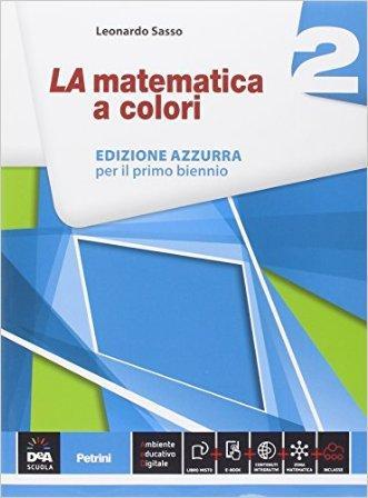 La matematica a colori. Ediz. azzurra. Per le Scuole superiori. Con e-book. Con espansione online
