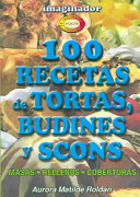 100 Recetas De Tortas, Budines Y Scons / 100 Recipes for Cakes, Puddings and Scones
