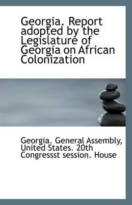 Georgia. Report Adopted by the Legislature of Georgia on African Colonization