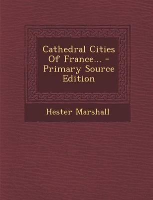 Cathedral Cities of France... - Primary Source Edition