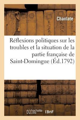 Reflexions Politiques Sur les Troubles et la Situation de la Partie Française de Saint-Domingue