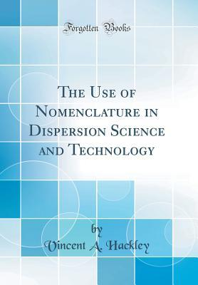 The Use of Nomenclature in Dispersion Science and Technology (Classic Reprint)