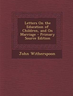 Letters on the Education of Children, and on Marriage - Primary Source Edition