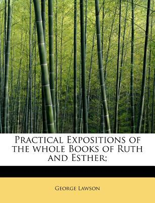 Practical Expositions of the whole Books of Ruth and Esther;