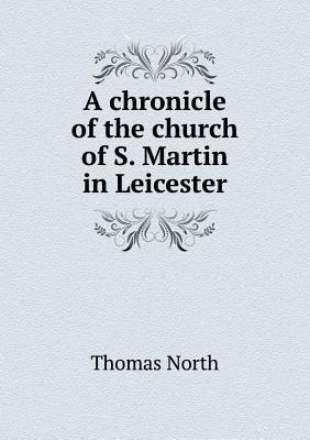 A Chronicle of the Church of S. Martin in Leicester