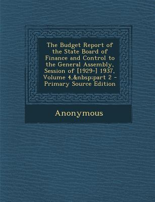 The Budget Report of the State Board of Finance and Control to the General Assembly, Session of [1929-] 1937, Volume 4, Part 2 - Primary Source Editio