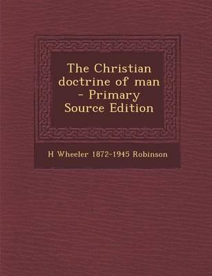 The Christian Doctrine of Man - Primary Source Edition
