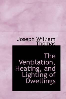 The Ventilation, Heating, and Lighting of Dwellings