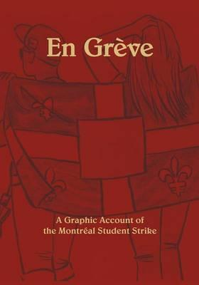 En Greve - A Graphic Account of the Montreal Student Strike