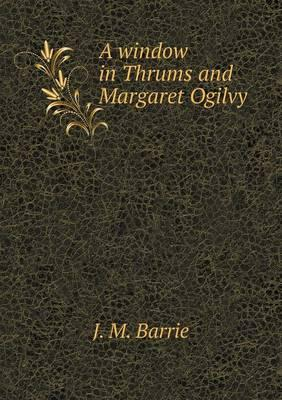 A Window in Thrums and Margaret Ogilvy