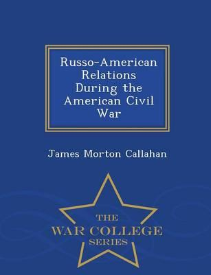Russo-American Relations During the American Civil War - War College Series
