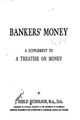 Bankers' Money, a Supplement to a Treatise on Money